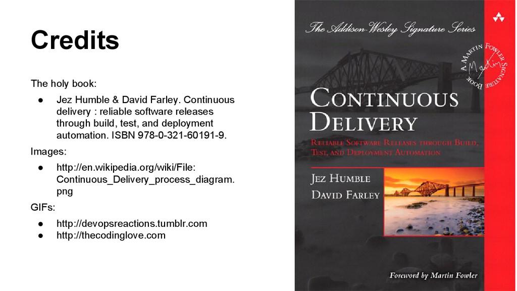 Credits The holy book: ● Jez Humble & David Far...
