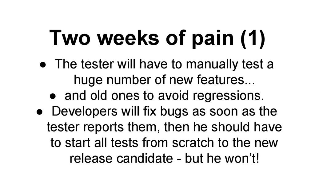 Two weeks of pain (1) ● The tester will have to...