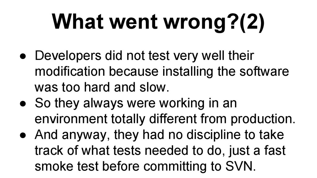 What went wrong?(2) ● Developers did not test v...