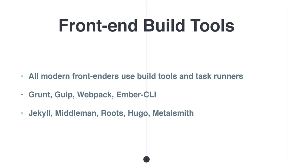 Front-end Build Tools • All modern front-enders...