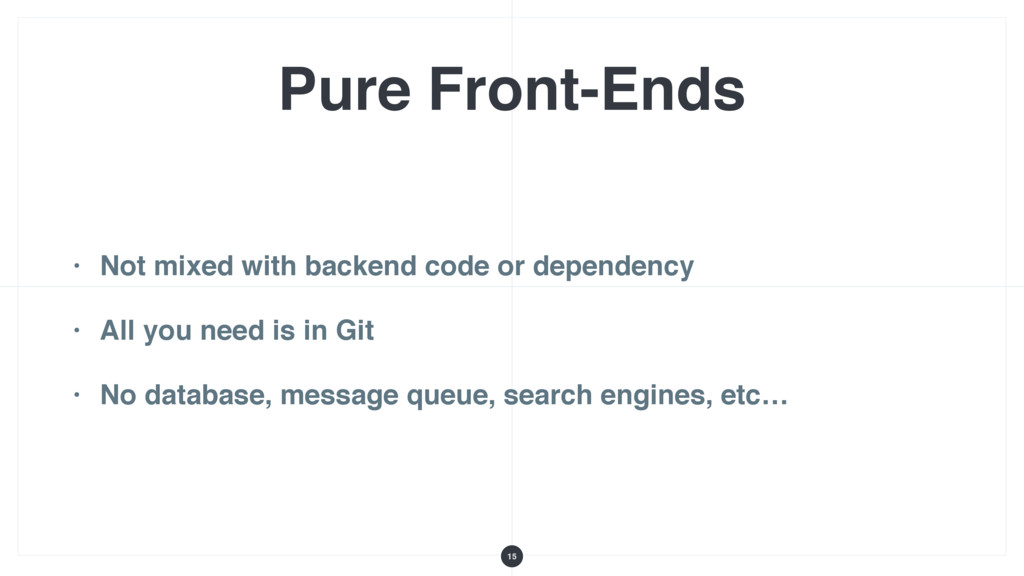 Pure Front-Ends • Not mixed with backend code o...