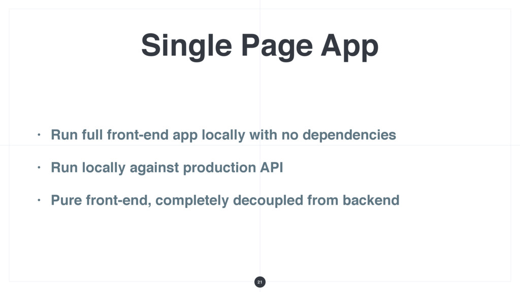 Single Page App • Run full front-end app locall...