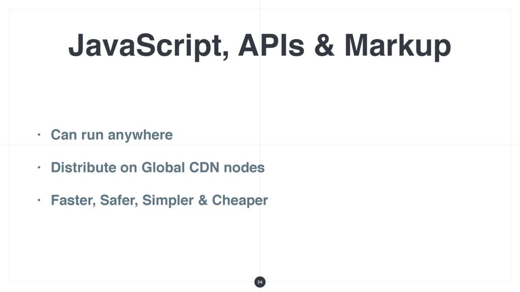 JavaScript, APIs & Markup • Can run anywhere • ...