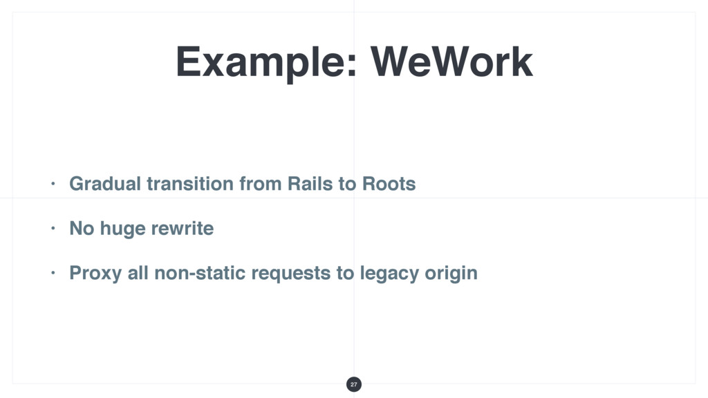 Example: WeWork • Gradual transition from Rails...