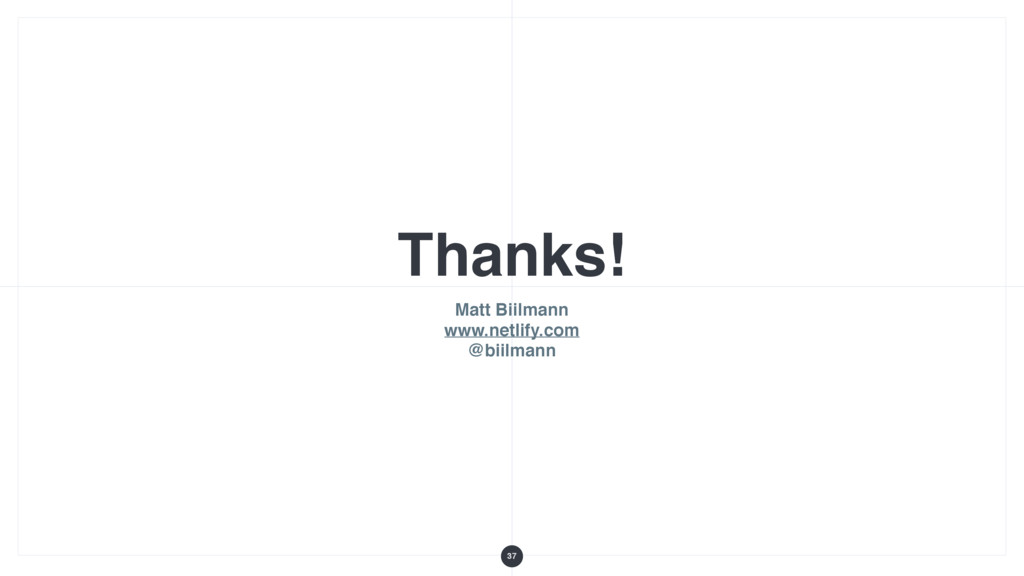 Thanks! Matt Biilmann www.netlify.com @biilmann...