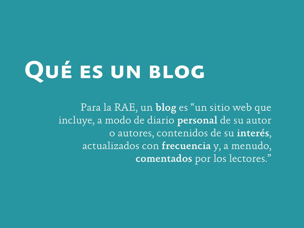 """Qué es un blog Para la RAE, un blog es """"un siti..."""