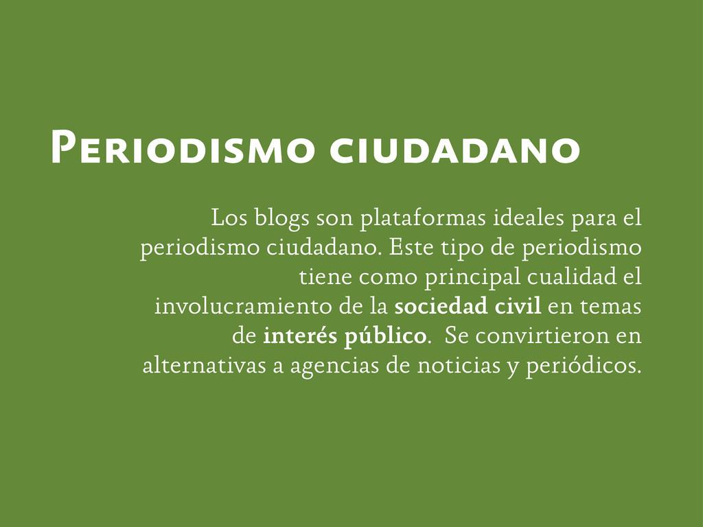 Periodismo ciudadano Los blogs son plataformas ...