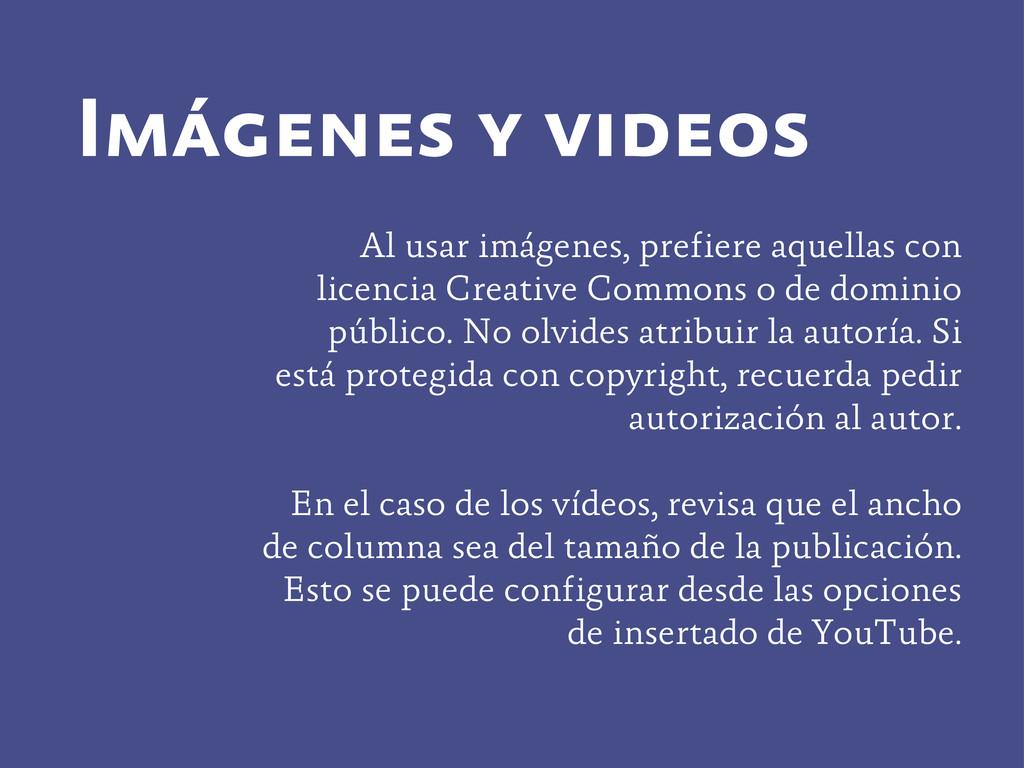 Imágenes y videos Al usar imágenes, prefiere aq...