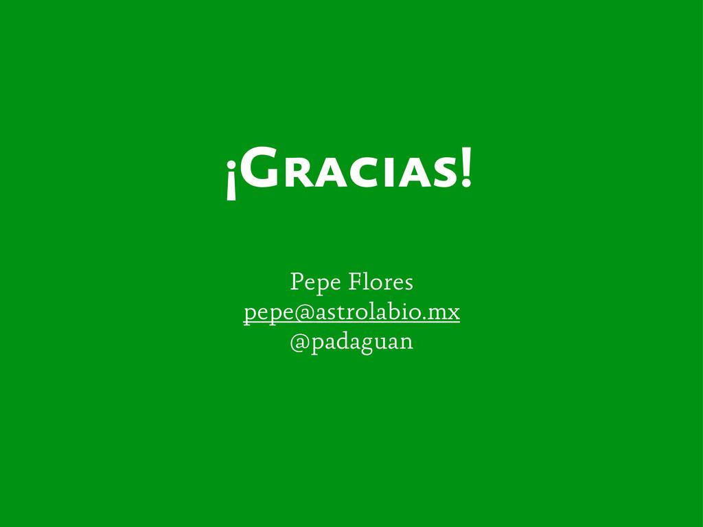 ¡Gracias! Pepe Flores pepe@astrolabio.mx @padag...