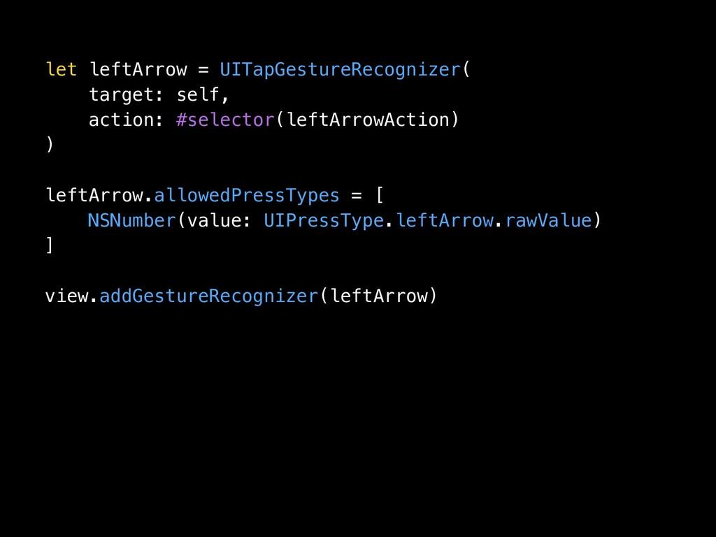 let leftArrow = UITapGestureRecognizer( target:...