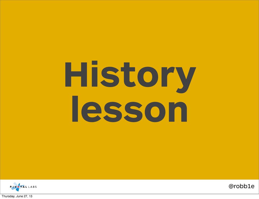 @robb1e History lesson Thursday, June 27, 13