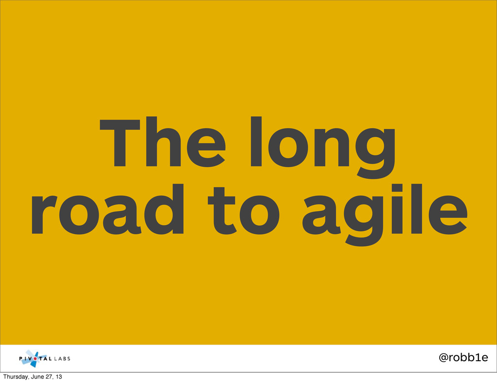 @robb1e The long road to agile Thursday, June 2...