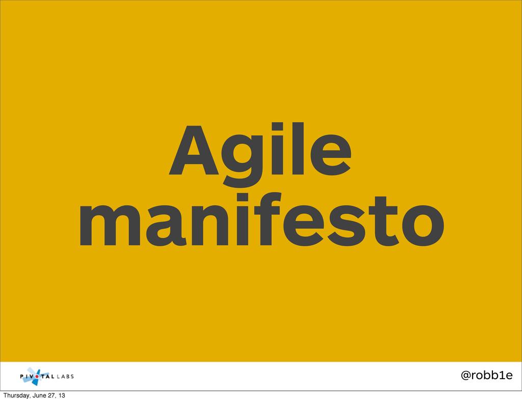 @robb1e Agile manifesto Thursday, June 27, 13
