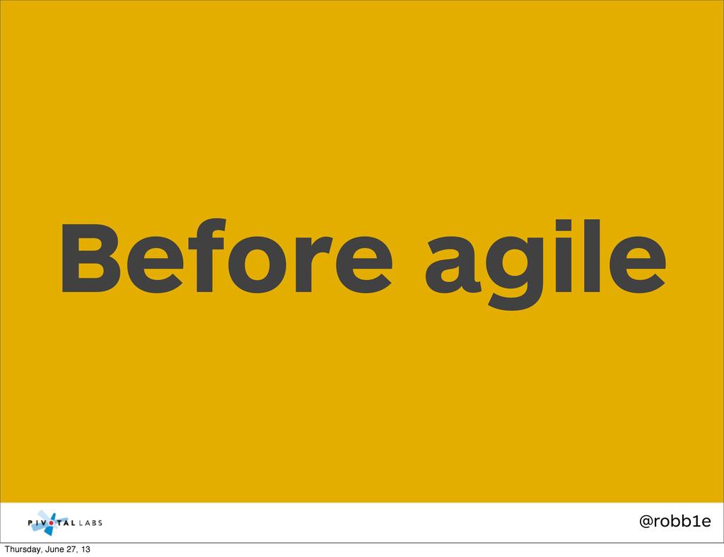 @robb1e Before agile Thursday, June 27, 13