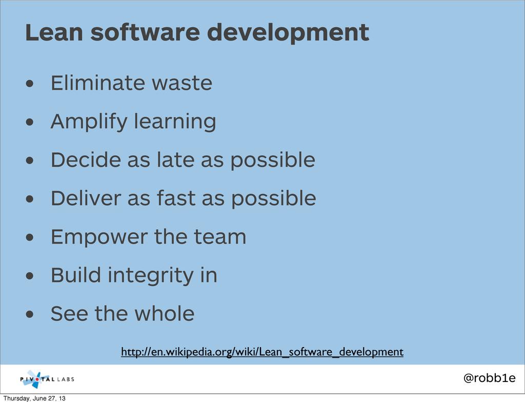 @robb1e • Eliminate waste • Amplify learning • ...
