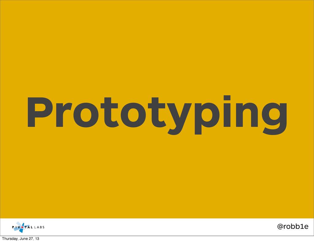 @robb1e Prototyping Thursday, June 27, 13