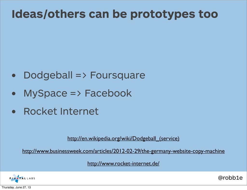 @robb1e • Dodgeball => Foursquare • MySpace => ...