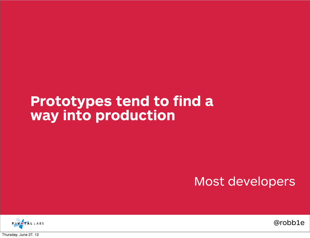 @robb1e Most developers Prototypes tend to find ...