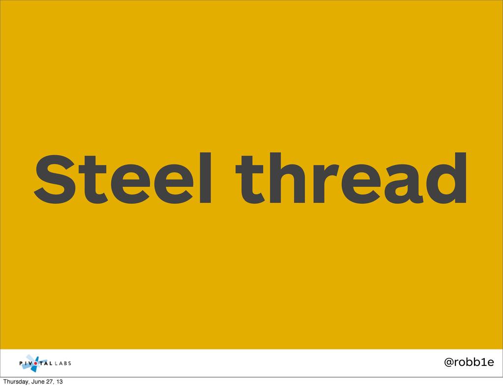 @robb1e Steel thread Thursday, June 27, 13
