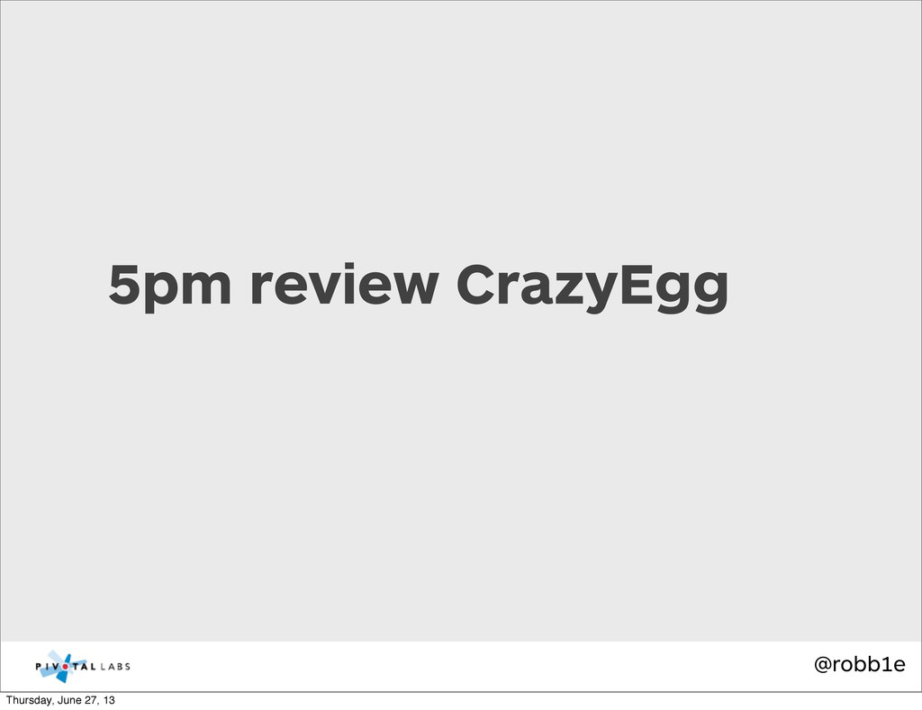 @robb1e 5pm review CrazyEgg Thursday, June 27, ...