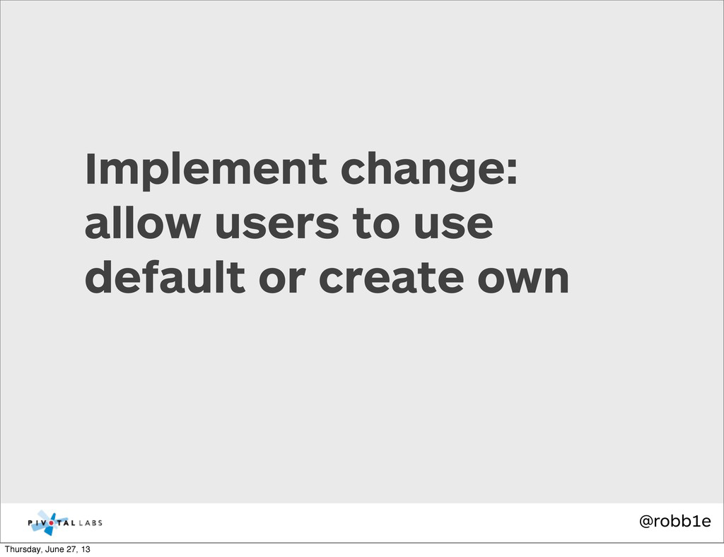 @robb1e Implement change: allow users to use de...