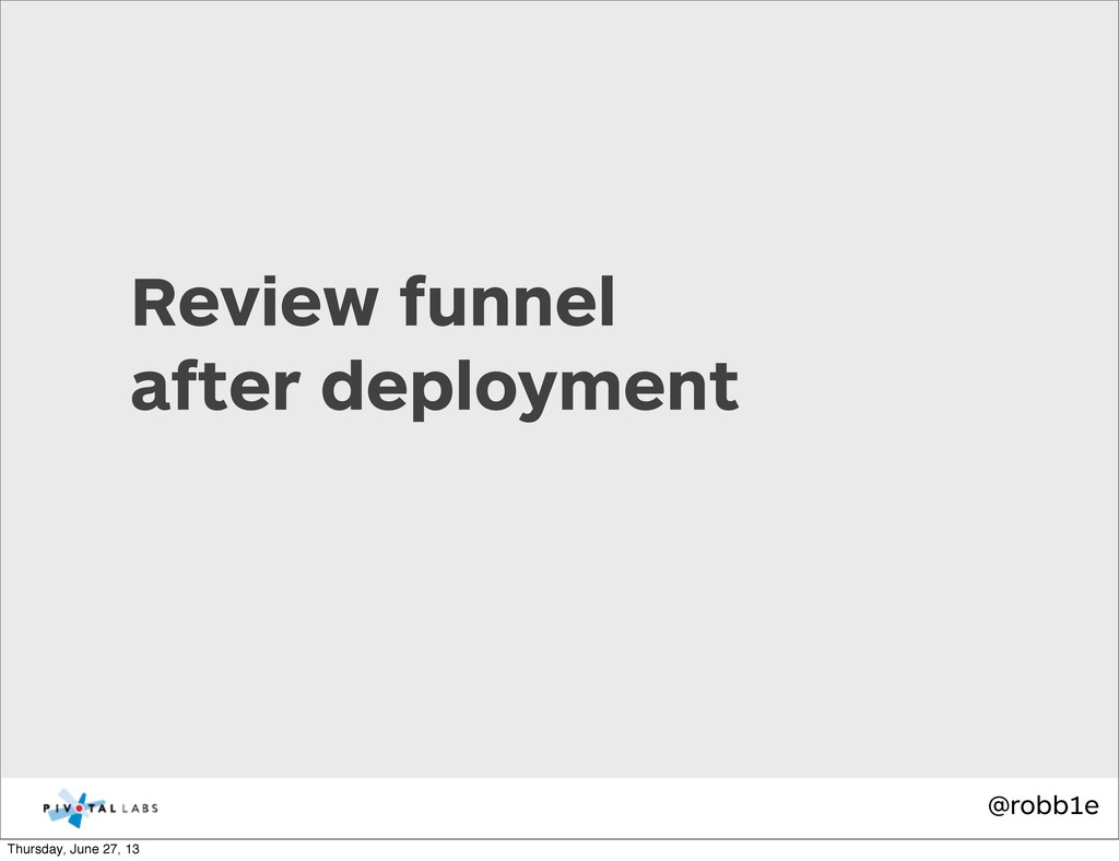 @robb1e Review funnel after deployment Thursday...