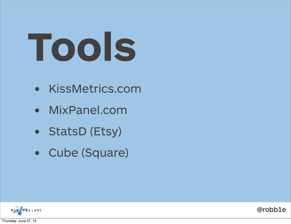 @robb1e • KissMetrics.com • MixPanel.com • Stat...