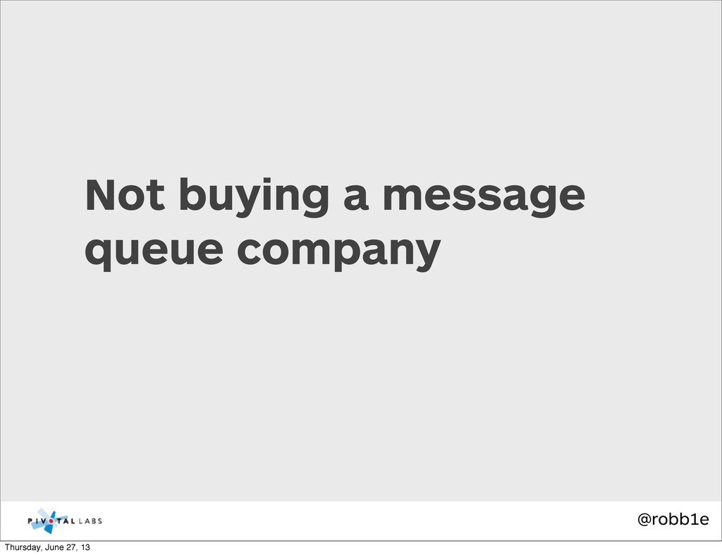 @robb1e Not buying a message queue company Thur...