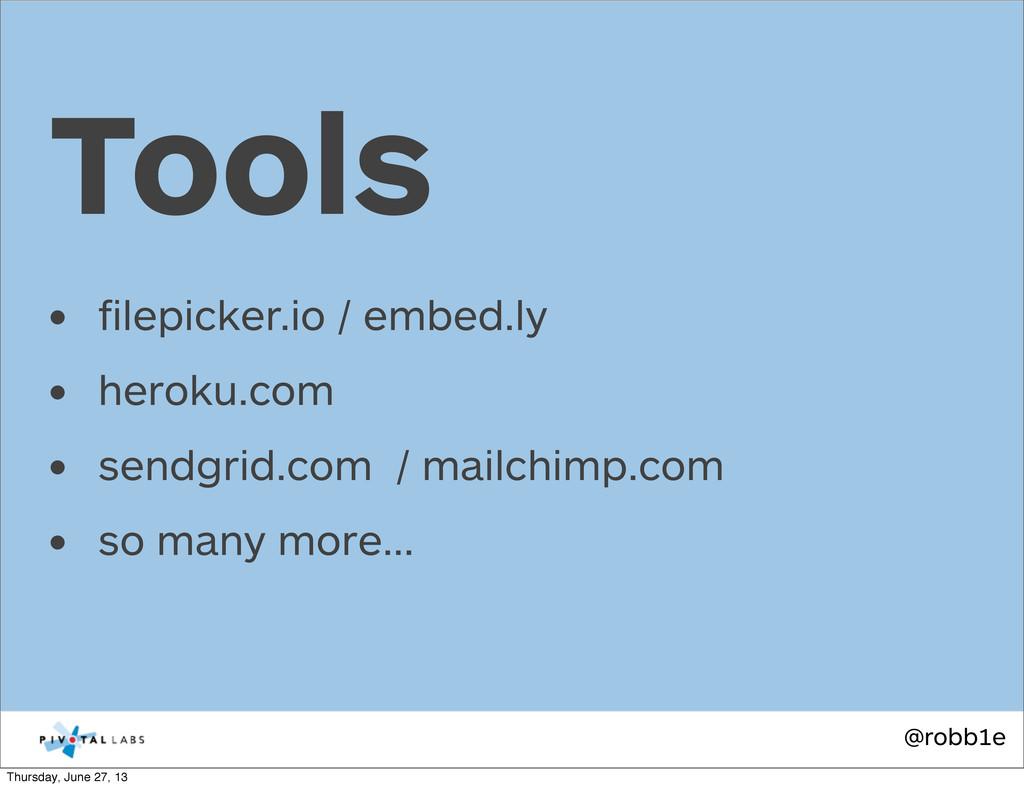 @robb1e • filepicker.io / embed.ly • heroku.com ...
