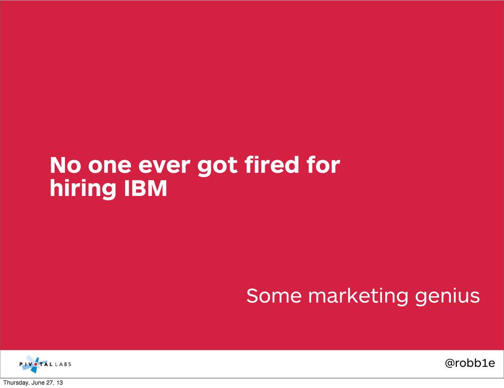 @robb1e Some marketing genius No one ever got fi...
