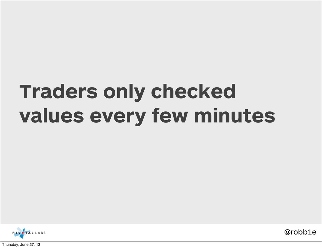 @robb1e Traders only checked values every few m...