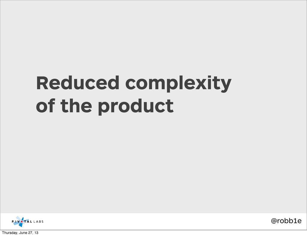 @robb1e Reduced complexity of the product Thurs...