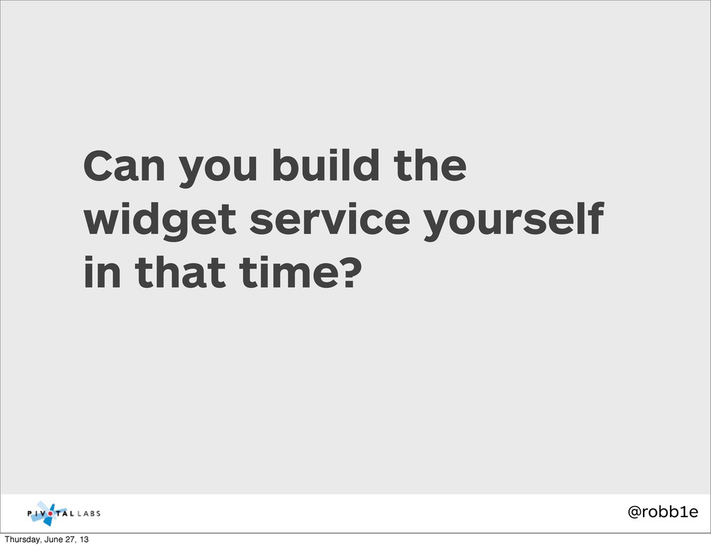 @robb1e Can you build the widget service yourse...