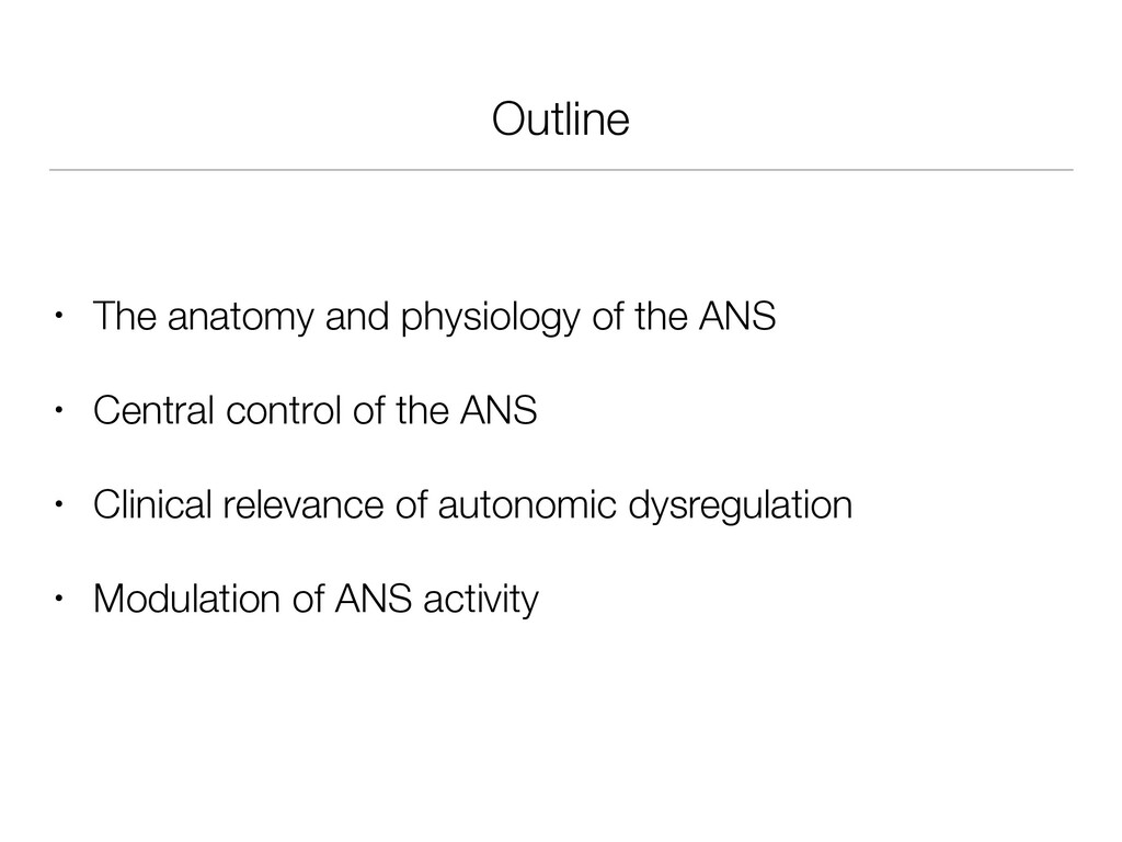 Outline • The anatomy and physiology of the ANS...