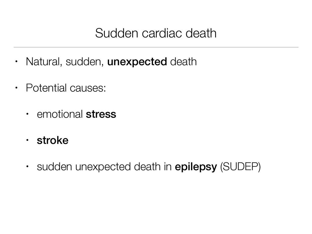 Sudden cardiac death • Natural, sudden, unexpec...