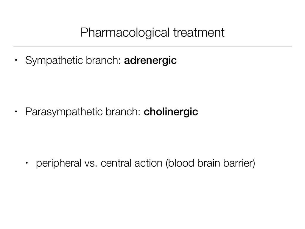 Pharmacological treatment • Sympathetic branch:...