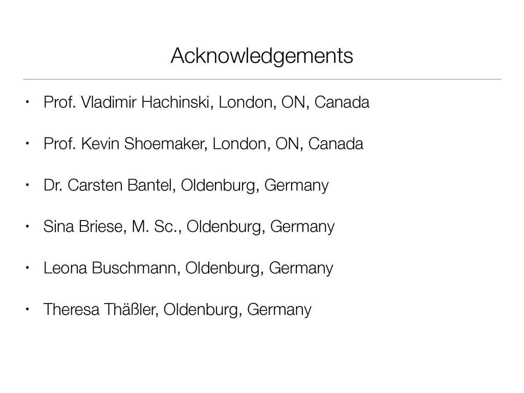 Acknowledgements • Prof. Vladimir Hachinski, Lo...