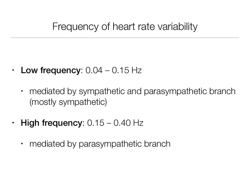 Frequency of heart rate variability • Low frequ...