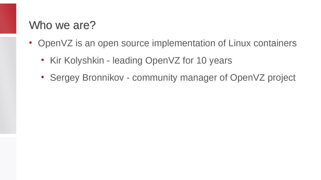 Who we are? Who we are? • OpenVZ is an open sou...