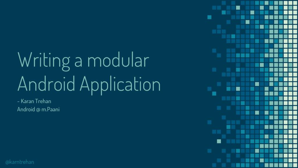 Writing a modular Android Application - Karan T...