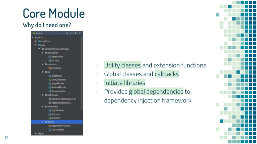 12 Core Module Why do I need one? ▪ Utility cla...