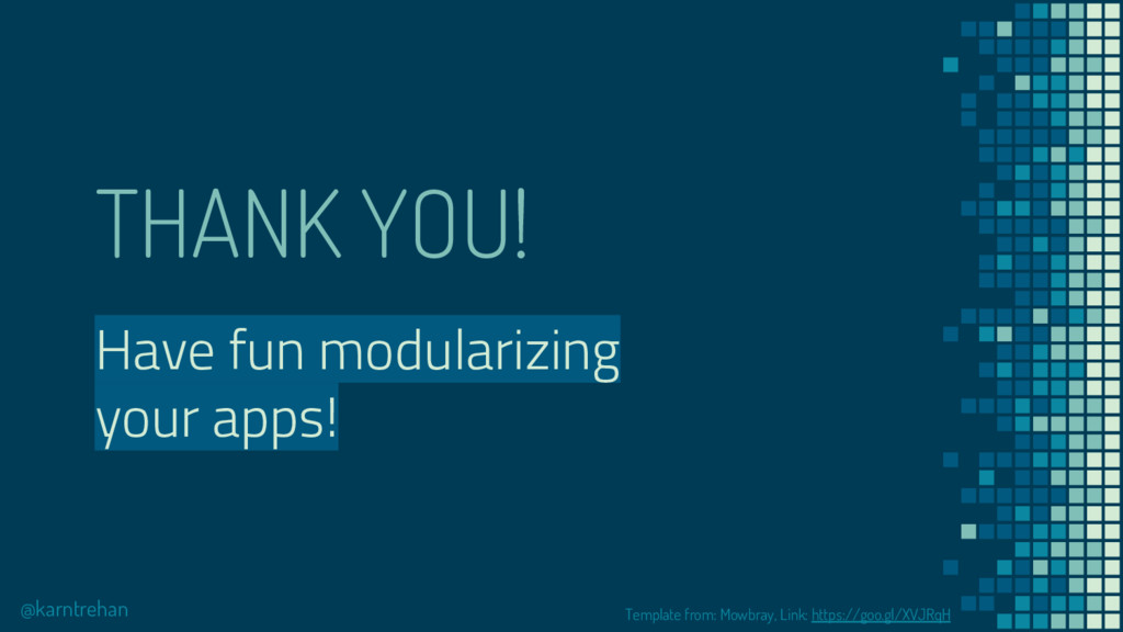 THANK YOU! Have fun modularizing your apps! @ka...