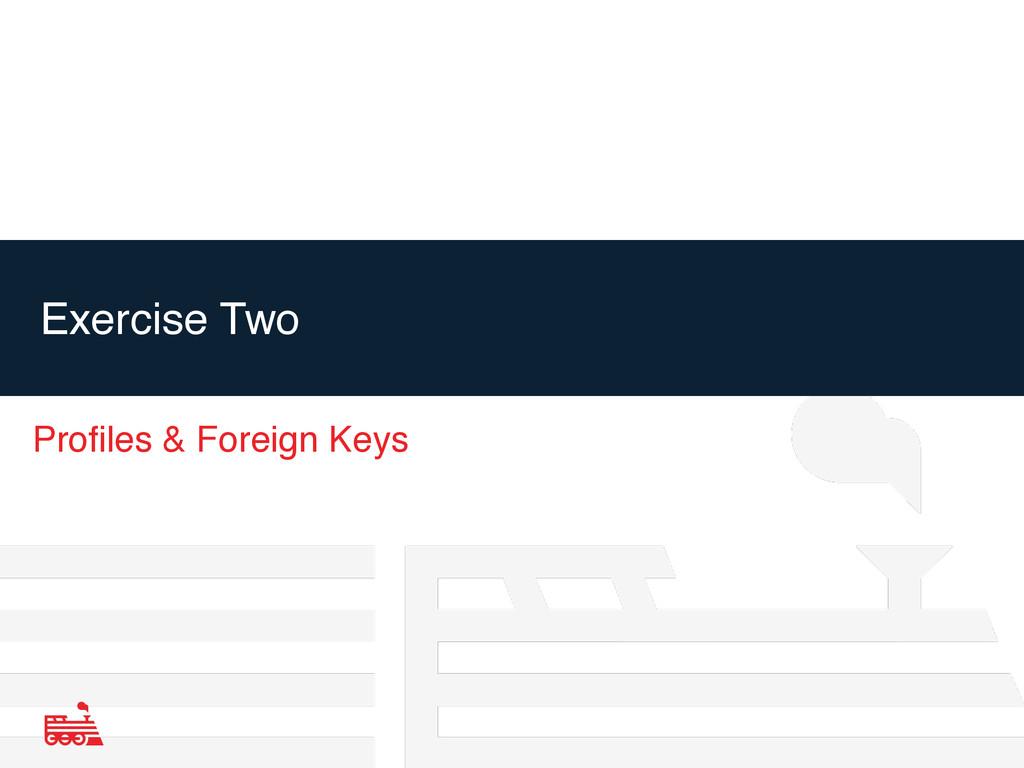 Exercise Two Profiles & Foreign Keys