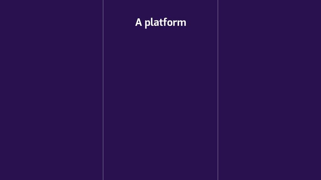 A platform