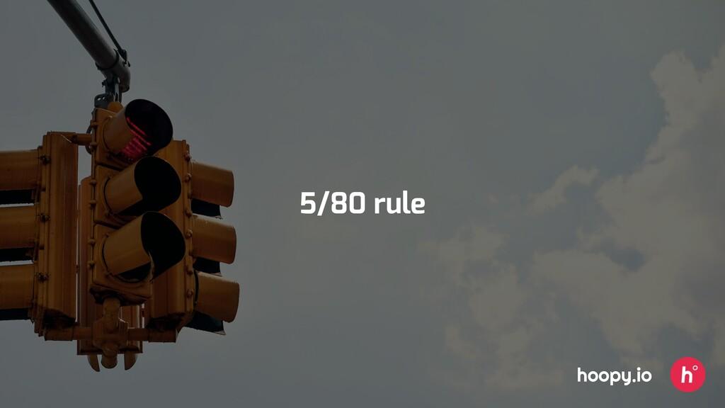 5/80 rule hoopy.io