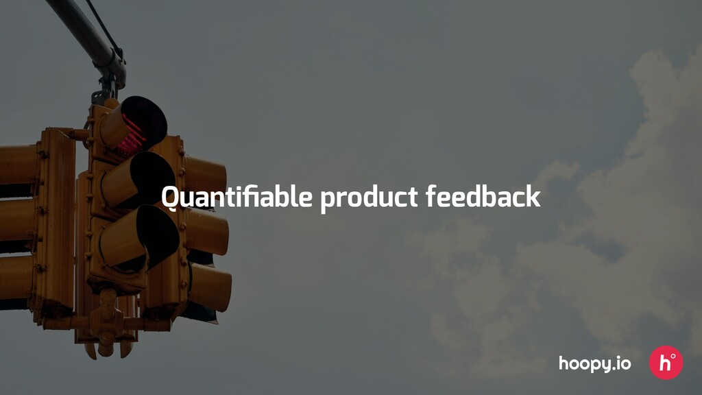 Quantifiable product feedback hoopy.io