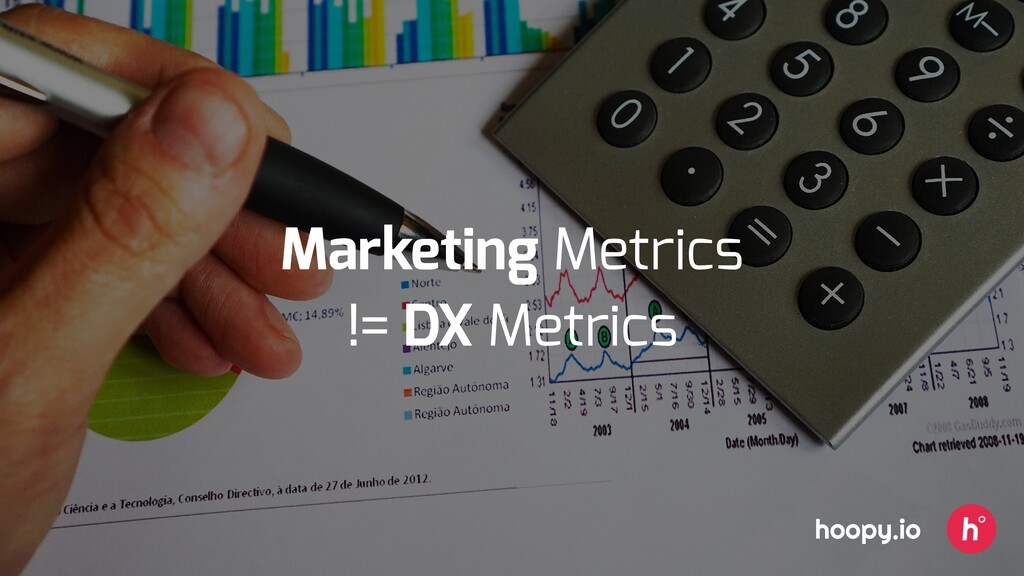 Marketing Metrics != DX Metrics hoopy.io