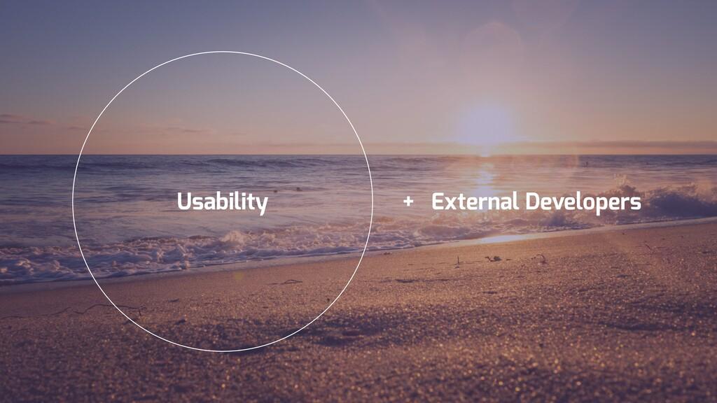 Usability + External Developers