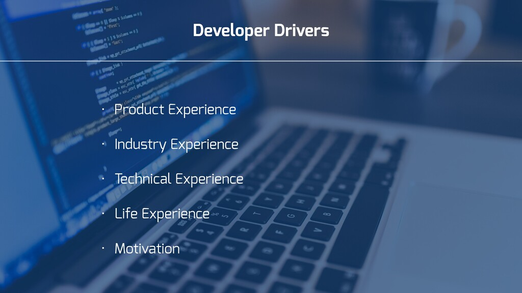 Developer Drivers • Product Experience • Indust...