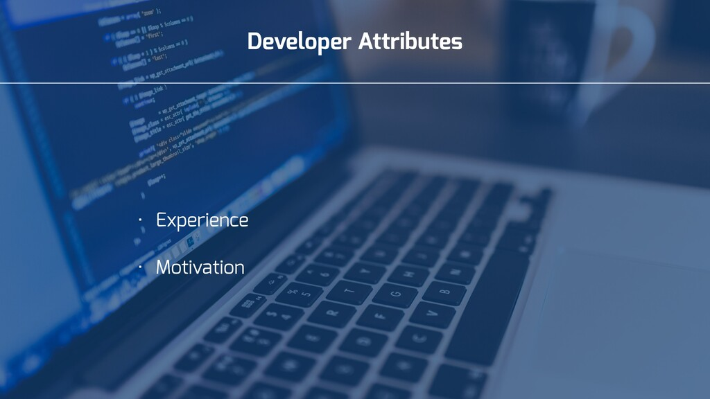 Developer Attributes • Experience • Motivation